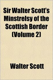 Sir Walter Scott's Minstrelsy of the Scottish Border Volume 2 - Walter Scott, Thomas Finlayson Henderson