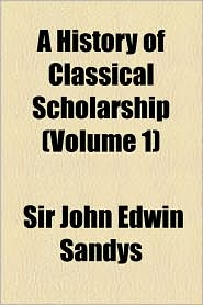 A History Of Classical Scholarship (Volume 1) - John Edwin Sandys