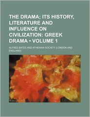 The Drama (Volume 1); Its History, Literature And Influence On Civilization - Alfred Bates