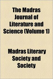 The Madras Journal Of Literature And Science (Volume 1) - Madras Literary Society And Society