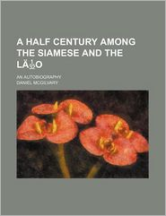 A Half Century Among The Siamese And The L O; An Autobiography - Daniel Mcgilvary