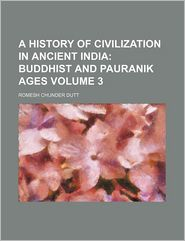 A History Of Civilization In Ancient India (Volume 3); Buddhist And Pauranik Ages - Romesh Chunder Dutt