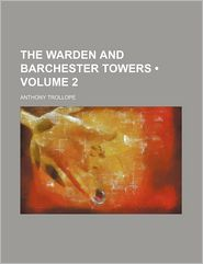The Warden and Barchester Towers - Volume 2 - Anthony Trollope