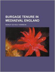 Burgage Tenure In Mediaeval England - Morley De Wolf Hemmeon