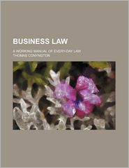 Business Law; A Working Manual Of Every-Day Law - Thomas Conyngton