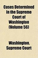 Cases Determined in the Supreme Court of Washington (Volume 56)