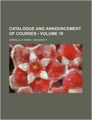 Catalogue and Announcement of Courses (Volume 10) - Honolulu Hawaii. University