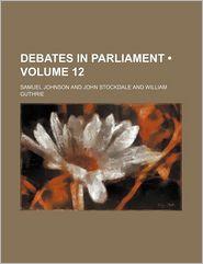 Debates In Parliament (Volume 12) - Samuel Johnson