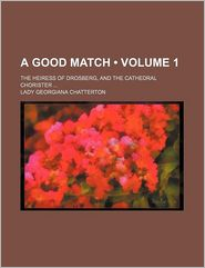 A Good Match (Volume 1); The Heiress of Drosberg, and the Cathedral Chorister - Lady Georgiana Chatterton