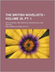 The British Novelists (38, Pt. 1); With An Essay, And Prefaces, Biographical And Critical - Mrs. Barbauld
