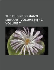 The Business man's library-Volume [1]-10. Volume 7 - Books Group