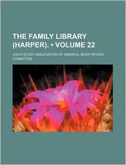 The Family Library (Harper). (Volume 22) - Child Study Association Of Committee