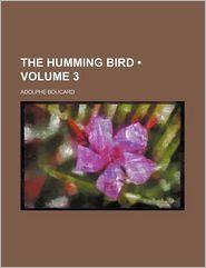 The Humming Bird (Volume 3) - Adolphe Boucard