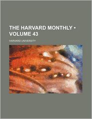 The Harvard Monthly (Volume 43)