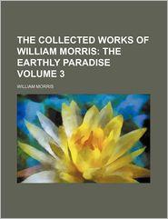 The Collected Works Of William Morris (Volume 3); With Introductions By His Daughter May Morris - William Morris