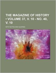 The Magazine of History (Volume 37, v. 10 - no. 40, v. 10); With Notes and Queries - Books Group