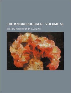 The Knickerbocker (Volume 56); Or, New-York Monthly Magazine - General Books