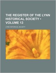 The Register Of The Lynn Historical Society (Volume 13) - Lynn Historical Society