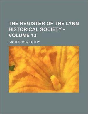 The Register Of The Lynn Historical Society (Volume 13) - Lynn Historical Society