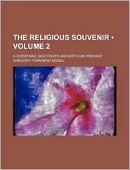 The Religious Souvenir (Volume 2); A Christmas, New Year's And Birth Day Present - General Books
