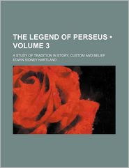 The Legend of Perseus (Volume 3); A Study of Tradition in Story, Custom and Belief - Edwin Sidney Hartland