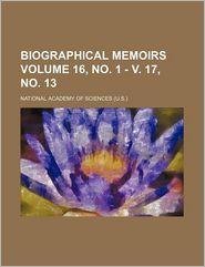 Biographical Memoirs (16, No. 1 - V. 17, No. 13) - National Academy Of Sciences