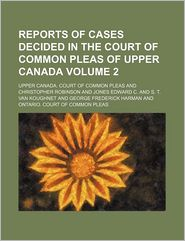 Reports Of Cases Decided In The Court Of Common Pleas Of Upper Canada (Volume 2) - Upper Canada. Court Of Common Pleas