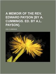 A Memoir of the REV. Edward Payson [By A. Cummings. Ed. by A.L. Payson].