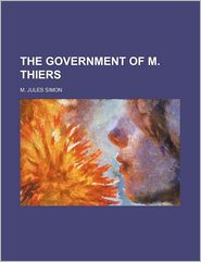The Government Of M. Thiers - M. Jules Simon