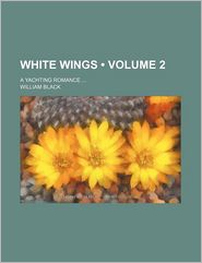 White Wings (Volume 2); A Yachting Romance - General Books