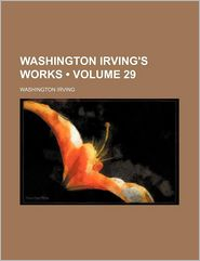 Washington Irving's Works (Volume 29) - Washington Irving