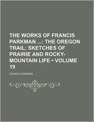 The Works Of Francis Parkman (Volume 19) - Francis Parkman
