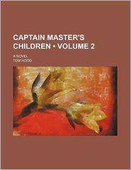Captain Master's Children (Volume 2); A Novel - Tom Hood