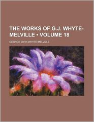 The Works of G.J. Whyte-Melville (Volume 18) - G. J. Whyte-Melville