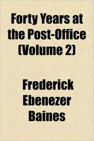 Forty Years At The Post-Office (Volume 2) - Frederick Ebenezer Baines
