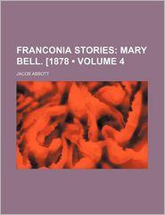 Franconia Stories (Volume 4); Mary Bell. [1878 - Jacob Abbott