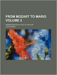 From Mozart to Mario Volume 2; Reminiscences of Half a Century - Louis Engel