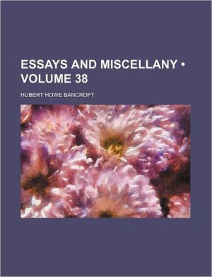 Essays and Miscellany (Volume 38)