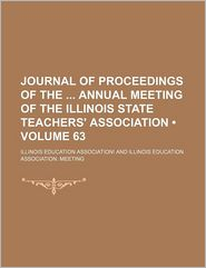 Journal Of Proceedings Of The Annual Meeting Of The Illinois State Teachers' Association (Volume 63) - Illinois Education Association!