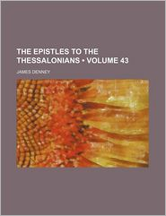 The Epistles To The Thessalonians (Volume 43) - James Denney