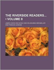 The Riverside Readers (Volume 8) - James Hixon Van Sickle