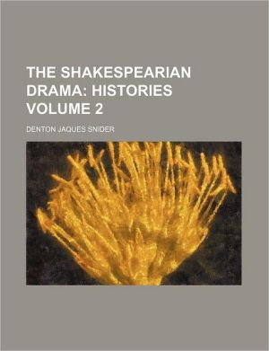The Shakespearian Drama Volume 2; Histories - Denton Jaques Snider