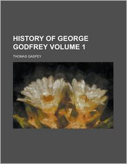 History Of George Godfrey (Volume 1) - Thomas Gaspey