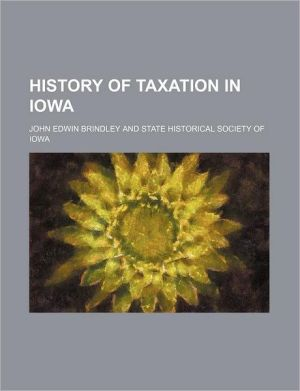 History Of Taxation In Iowa - John Edwin Brindley