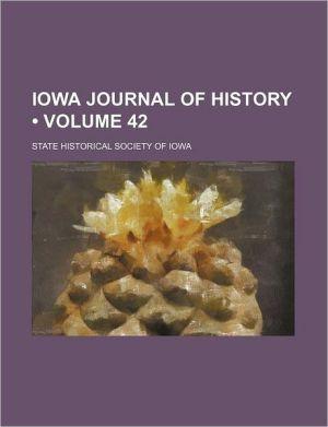 Iowa Journal Of History (Volume 42) - State Historical Society Of Iowa