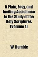 A Plain, Easy, and Inviting Assistance to the Study of the Holy Scriptures (Volume 1)
