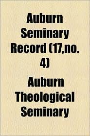Auburn Seminary Record (17, No. 4) - Auburn Theological Seminary