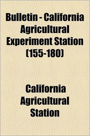 Bulletin - California Agricultural Experiment Station Volume 155-180 - California Agricultural Station