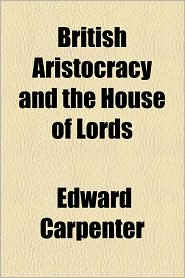 British Aristocracy and the House of Lords - Edward Carpenter