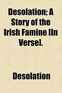 Desolation; A Story of the Irish Famine [In Verse].